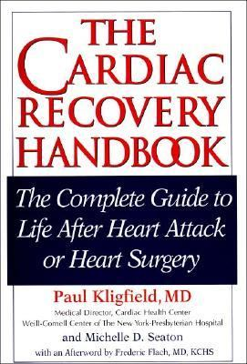 Cardiac Recovery Handbook The Complete Guide to Life after Heart Attack or Heart Surgery
