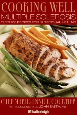 Cooking Well: Multiple Sclerosis: Over 100 Recipes for Nutritional Healing
