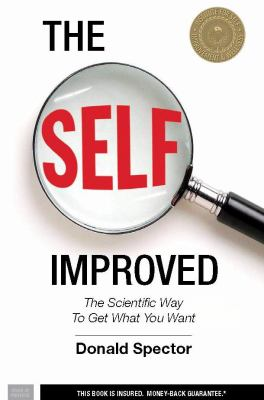 The SELF, Improved: The Scientific Way To Get What You Want - Spector, Donald pdf epub