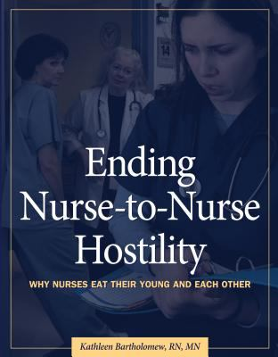 Ending Nurse-to-Nurse Hostility Why Nurses Eat Their Young and Each Other