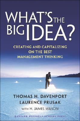 What's the Big Idea Creating and Capitalizing on the Best Management Thinking