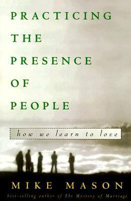 Practicing the Presence of People How We Learn to Love