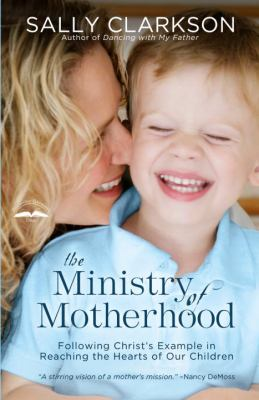 Ministry of Motherhood Following Christ's Example in Reaching the Hearts of Our Children
