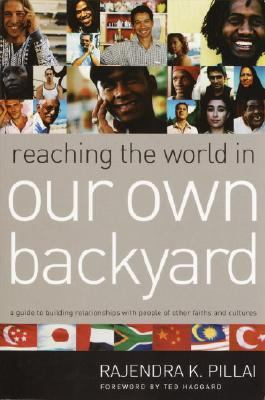 Reaching the World in Our Own Backyard A Guide to Building Relationships With People of Other Faiths and Cultures