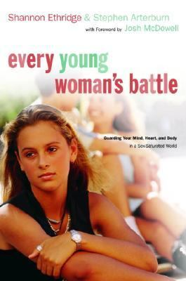 Every Young Woman's Battle Guarding Your Mind, Heart, and Body in a Sex-Saturated World