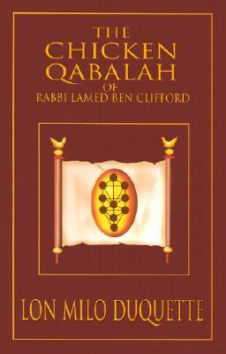 Chicken Qabalah of Rabbi Lamed Ben Clifford Dilettante's Guide to What You Do and Do Not Know to Become a Qabalist