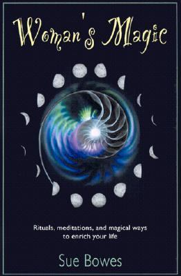 Woman's Magic Rituals, Meditations, and Magical Ways to Enrich Your Life