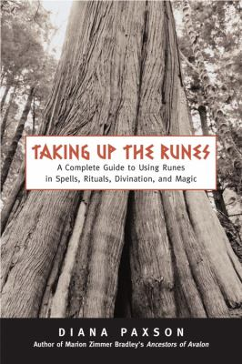Taking Up The Runes A Complete Guide To Using Runes In Spells, Rituals, Divination, And Magic