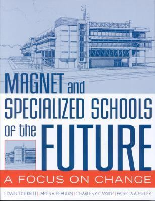 Magnet and Specialized Schools of the Future A Focus on Change