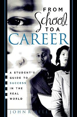 From School to a Career A Student's Guide to Success in the Real World