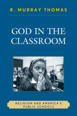 God in the Classroom: Religion and America's Public Schools