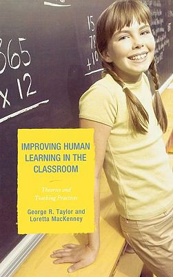 Improving Human Learning in the Classroom: Theories and Teaching Practices