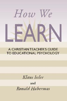 How We Learn A Christian Teachers Guide to Educational Psychology