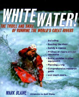 Whitewater The Thrill and Skill of Running the World's Great Rivers