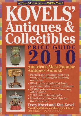 Kovels' Antiques & Collectibles Price Guide 2010: America's Bestselling and Most Up to Date Antiques Annual - 42nd Edition (Kovels' Antiques and Collectibles Price List)