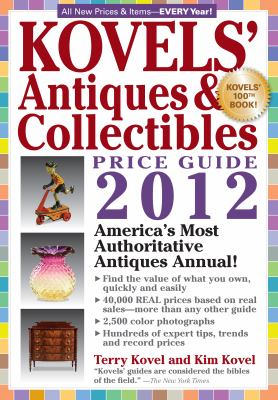 Kovels' Antiques and Colectibles Price Guide 2012: America's Bestselling Antiques Annual (Kovels' Antiques and Collectibles Price Guide)