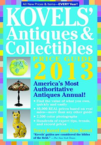 Kovels' Antiques and Collectibles Price Guide 2013: America's Bestselling Antiques Annual (Kovels' Antiques & Collectibles Price List)