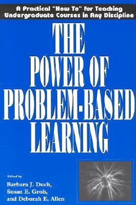 "Power of Problem-Based Learning A Practical ""How To"" for Teaching Undergraduate Courses in Any Discipline"