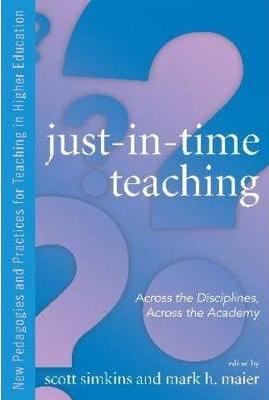 Just in Time Teaching: Across the Disciplines, and Across the Academy (New Pedagogies and Practices for Teaching in Higher Education)