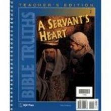 Bible Truths 2: (A Servant's Heart, Teacher's Edition)
