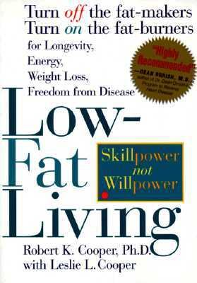 Low-Fat Living Turn Off the Fat-Makers Turn on the Fat-Burners for Longevity Energy, Weight Loss , Freedom from Disease