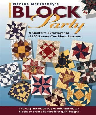 Marsha McCloskey's Block Party A Quilter's Extravaganza of 120 Rotary-Cut Block Patterns