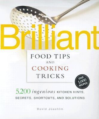 Brilliant Food Tips and Cooking Tricks 5,000 Ingenious Kitchen Hints, Secrets, Shortcuts,a nd Solutions