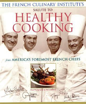 French Culinary Institute's Salute to Healthy Cooking From America's Foremost French Chefs