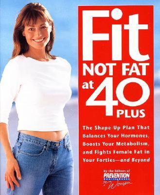 Fit Not Fat at 40-Plus The Shape-Up Plan That Balances Your Hormones, Boosts Your Metabolism, and Fights Female Fat in Your Forties-And Beyond