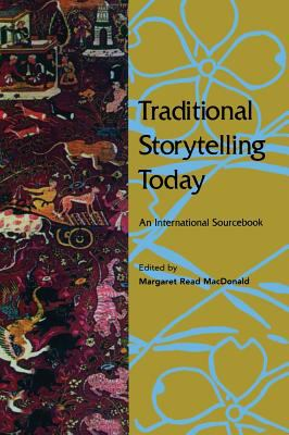 Traditional Storytelling Today An International Sourcebook