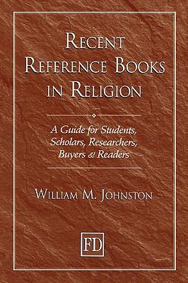 Recent Reference Books in Religion A Guide for Students, Scholars, Researchers, Buyers & Readers