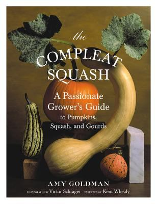 Compleat Squash A Passionate Grower's Guide To Pumpkins, Squashes, And Gourds
