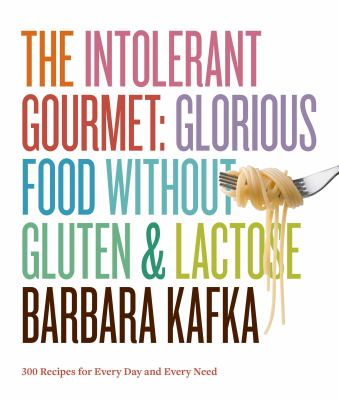 Intolerant Gourmet : Glorious Food without Gluten and Lactose