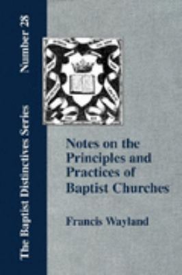 Notes on the Principles and Practices of Baptist Churches