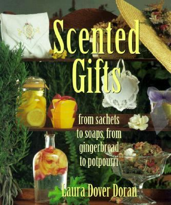 Scented Gifts: From Sachets to Soaps, from Gingerbread to Potpourri