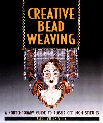 Creative Bead Weaving A Contemporary Guide to Classic Off-Loom Stitches
