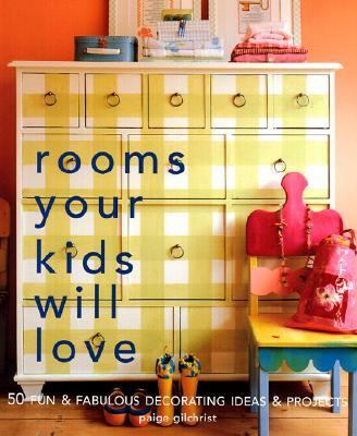 Rooms Your Kids Will Love 50 Fun & Fabulous Decorating Ideas and Projects