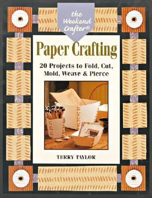 Paper Crafting 20 Projects to Fold, Cut, Mold, Weave & Pierce