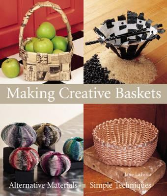 Making Creative Baskets Alternative Materials, Simple Techniques