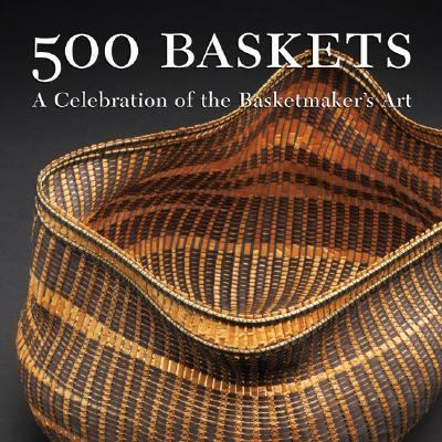 500 Baskets A Celebration of the Basketmaker's Art