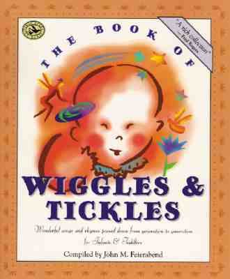 Book of Wiggles and Tickles Wonderful Songs and Rhymes Passed Down from Generation to Generation