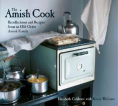 Amish Cookbook Recollections and Recipes from an Old Order Amish Family