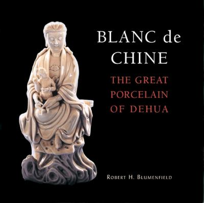 Blanc De Chine The Great Porcelain of Dehua