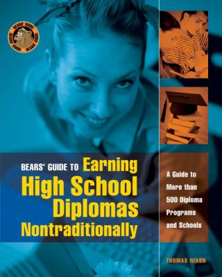 Bears' Guide to Earning High School Diplomas Nontraditionally A Guide to More Than 500 Diploma Programs and Schools