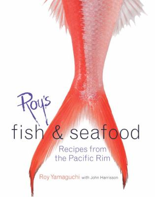 Roy's Fish & Seafood Recipes From The Pacific Rim