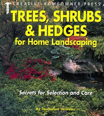 Trees, Shrubs & Hedges for Home Landscaping Secrets for Selection and Care