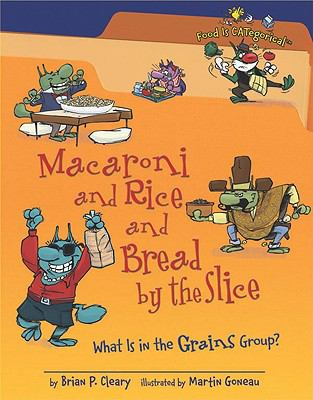 Macaroni and Rice and Bread by the Slice : What Is in the Grains Group?