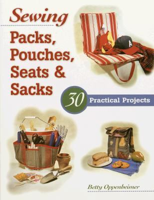 Sewing Packs, Pouches, Seats & Sacks 30 Practical Projects