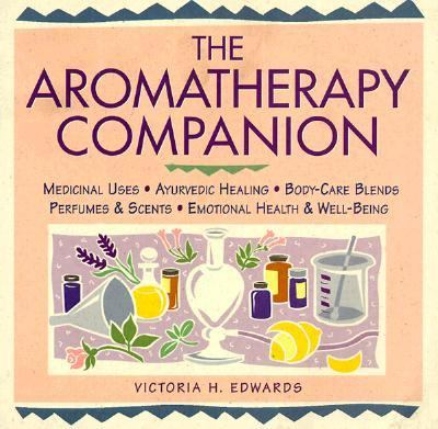 Aromatherapy Companion Medicinal Uses, Ayurvedic Healing, Body Care Blends, Perfumes & Scents, Emotional Health & Well-Being