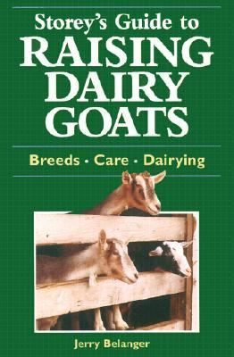 Storey's Guide to Raising Dairy Goats Breeds, Care, Dairying